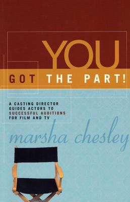 Image for You Got the Part!: A Casting Director Guides Actors to Successful Auditions for Film and Television