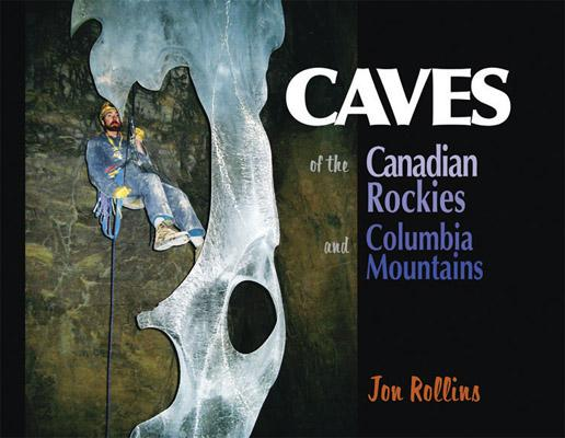 Caves of the Canadian Rockies and the Columbia Mountains, ROLLINS, Jon