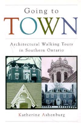 Image for Going to Town: Architectural Walking Tours in Southern Ontario