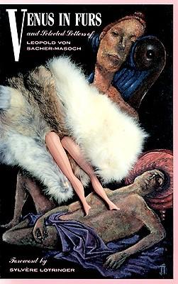Venus in Furs, a Novel : Letters of Leopold Von Sacher-Masoch and Emilie Mataja, LEOPOLD VON SACHER-MASOCH, UWE MOELLER
