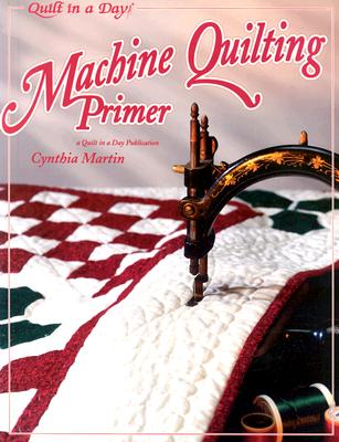 Machine Quilting Primer (Quilt in a Day) (Quilt in a Day), CYNTHIA MARTIN