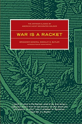 War is a Racket: The Antiwar Classic by America's Most Decorated Soldier, Butler, Smedley D.; Parfrey, Adam [Introduction]