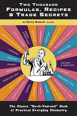 "Two Thousand Formulas, Recipes and Trade Secrets: The Classic ""Do-It-Yourself"" Book of Practical Everyday Chemistry, Bennett, Harry"