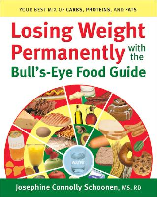 Losing Weight Permanently with the Bull's-Eye Food Guide: Your Best Mix of Carbs, Proteins, and Fats, Connolly Schoonen, Josephine