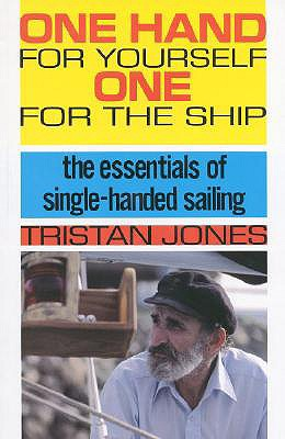 One Hand for Yourself, One for the Ship : The Essentials of Single-Handed Sailing, Jones, Tristan