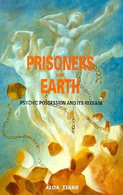 Image for Prisoners of Earth: Psychic Possession and Its Release