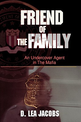 Image for Friend of the Family: An Undercover Agent in the Mafia (Hardcover)