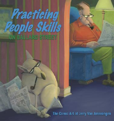 Practicing People Skills on Ballard Street; The Comic Art of Jerry Van Amerongen, Jerry Van Amerongen