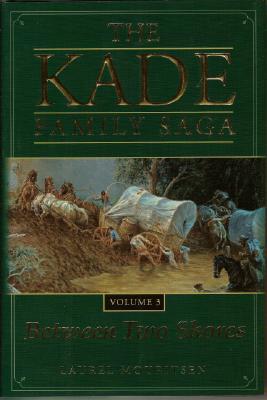 Kade Family Saga : Between Two Shores, LAUREL MOURITSEN