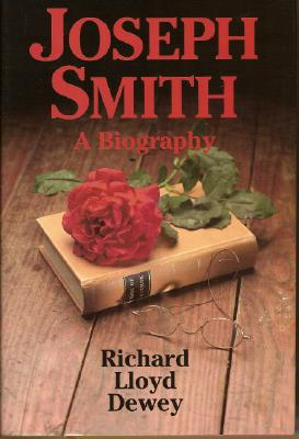 Joseph Smith: A Biography, RICHARD LLOYD DEWEY