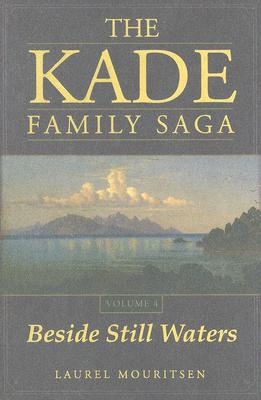 The Kade Family Saga, Vol. 4: Beside Still Waters, Laurel Mouritsen