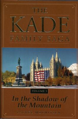 Kade Family Saga, Vol. 5: In the Shadow of the Mountain (Hardcover), Laurel Mouritsen
