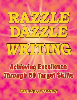 Razzle Dazzle Writing: Achieving Excellence Through 50 Target Skills, Forney, Melissa