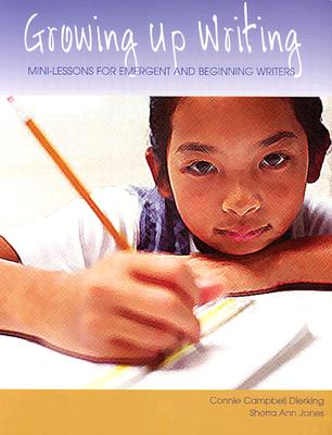 Image for Growing Up Writing: Mini-Lessons for Emergent and Beginning Writers (Maupin House)
