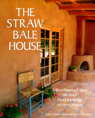 Straw Bale House, ATHENA SWENTZELL STEEN, BILL STEEN, DAVID BAINBRIDGE