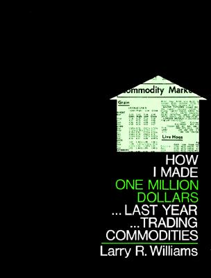 How I Made One Million Dollars ... Last Year ... Trading Commodities, Williams, Larry R.