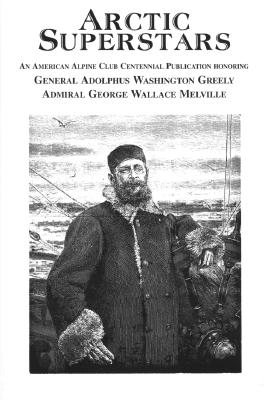 Image for ARCTIC SUPERSTARS : GENERAL ADOLPHUS WASHINGTON GREELY AND ADMIRAL GEORGE WALLACE MELVILLE