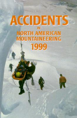 7: Accidents in North American Mountaineering 1999, American Alpine Club