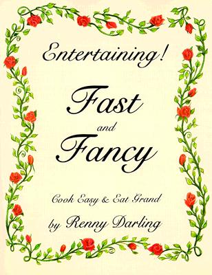 Image for Entertaining Fast and Fancy: Cook Easy and Eat Grand