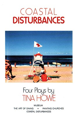 Coastal Disturbances: Four Plays, Howe, Tina