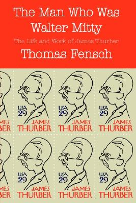 The Man Who Was Walter Mitty: The Life and Work of James Thurber, Fensch, Thomas