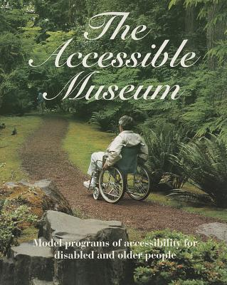 The Accessible Museum: Model program of accessibility for disabled and older people, American Association of Museums