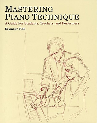 Image for Mastering Piano Technique: A Guide for Students, Teachers and Performers