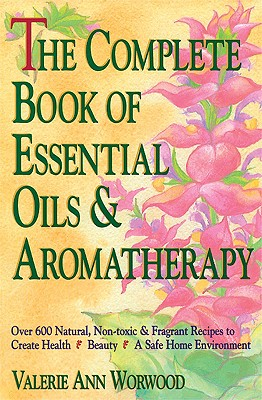 The Complete Book of Essential Oils and Aromatherapy, Worwood, Valerie Ann