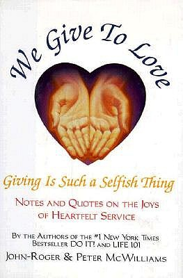 Image for We Give to Love: Giving Is Such a Selfish Thing Notes and Quotes on the Joys of Heartfelt Service