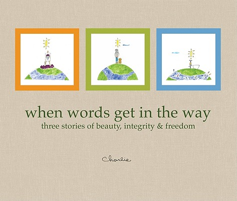 Image for When Words Get in the Way Three Stories of Beauty, Integrity & Freedom