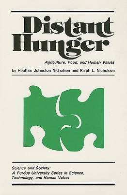 Distant Hunger: Agriculture, Food, and Human Values (Science and Society: A Purdue University Series in Science, Technology, and Human Values), Nicholson, Ralph L.; Nicholson, Heather Johnston
