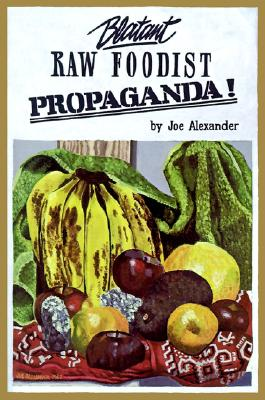 Image for Blatant Raw Foodist Propaganda or, Sell Your  Stove to the Junkman and Feel Great
