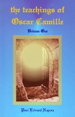 The Teachings of Oscar Camille, Volume 1 (Teachings of Oscar Camille), Oscar (Spirit) Camille; Paul Edward Napora