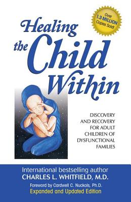Healing The Child Within:  Discovery and Recovery for Adult Children of Dysfunctional Families, Whitfield,Charles L.