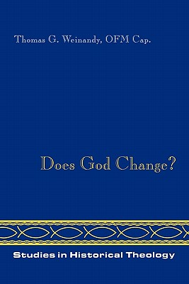 Does God Change? (Studies in Historical Theology), Thomas Weinandy