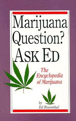 Marijuana Questions? Ask Ed: The Encyclopedia of Marijuana, Rosenthal, Ed