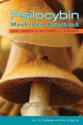 Psilocybin Mushroom Handbook: Easy Indoor and Outdoor Cultivation, Nicholas, L. G; Ogamé, Kerry