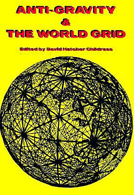 Anti-Gravity and the World Grid (Lost Science (Adventures Unlimited Press)), David Hatcher Childress