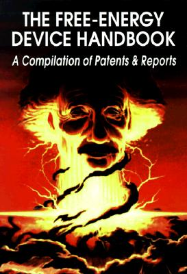 The Free-Energy Device Handbook: A Compilation of Patents & Reports (Lost Science (Adventures Unlimited Press)), Childress, David Hatcher