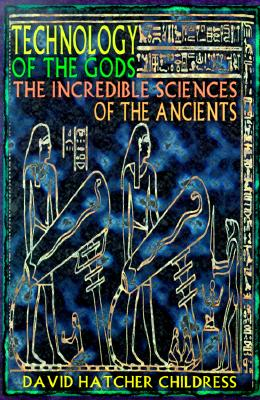 Image for Technology of the Gods: The Incredible Sciences of the Ancients