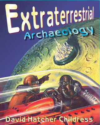 Extraterrestrial Archaeology, New Revised Edition, Childress, David Hatcher
