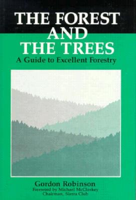 Image for Forest and the Trees: A Guide to Excellent Forestry