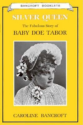 "Silver Queen: the Fabulous Sory of Baby Doe Tabor, ""Bancroft, Caroline"""
