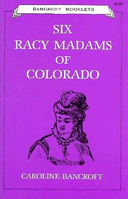 Six Racy Madams of Colorado, Caroline Bancroft