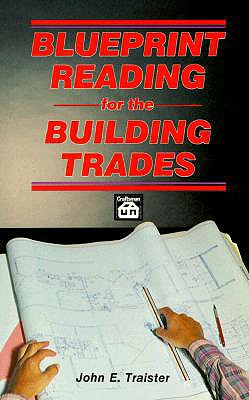 Blueprint Reading for the Building Trades, John E. Traister
