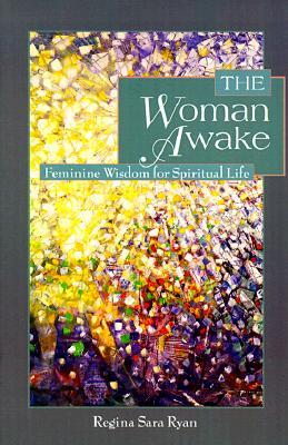 Image for The Woman Awake: Feminine Wisdom for Spiritual Life