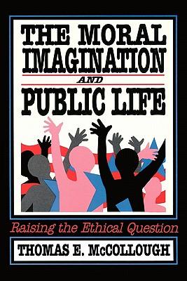 Moral Imagination and Public Life: Raising the Ethical Question, McCollough, Thomas E.