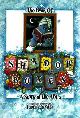 Book of Shadow Boxes a Story of the ABCs : A Story of the ABCs, LAURA L. SEELEY