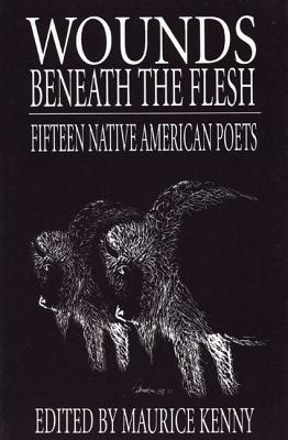 Wounds Beneath the Flesh: Fifteen Native American Poets