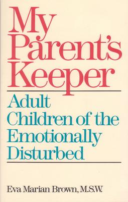 My Parent's Keeper: Adult Children of the Emotionally Ill, Brown, Eva